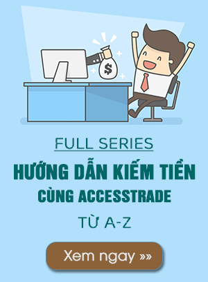 Hướng dẫn kiếm tiền cùng Accesstrade