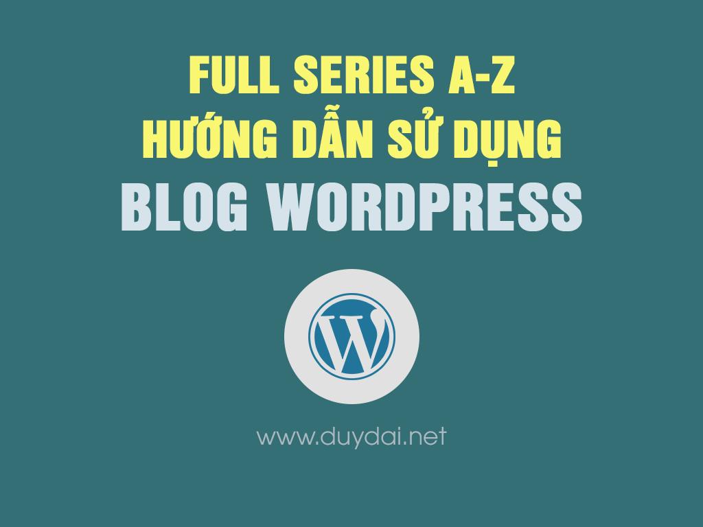 Full Series Hướng dẫn sử dụng blog wordpress mới nhất 2020